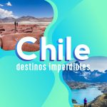 Top 3 de destinos imperdibles en Chile